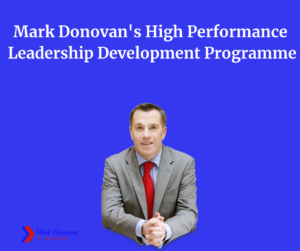 Mark Donovan's High Performance Leadership Programme